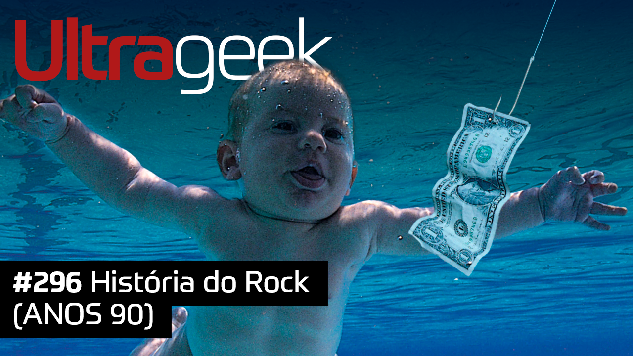 Ultrageek 296 – História do Rock (ANOS 90)
