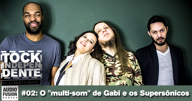 "TOCK INDEPENDENTE #002: O ""multi-som"" de Gabi e os Supersônicos"