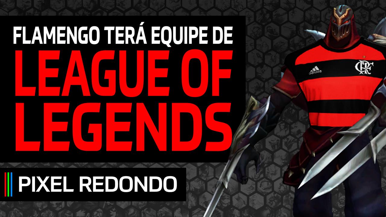 Pixel Redondo 09 – Times de futebol investem em League of legends