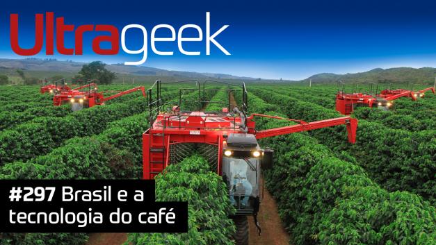 Ultrageek 297 – Brasil e a tecnologia do café