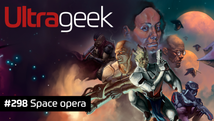 Ultrageek 298 – Space opera