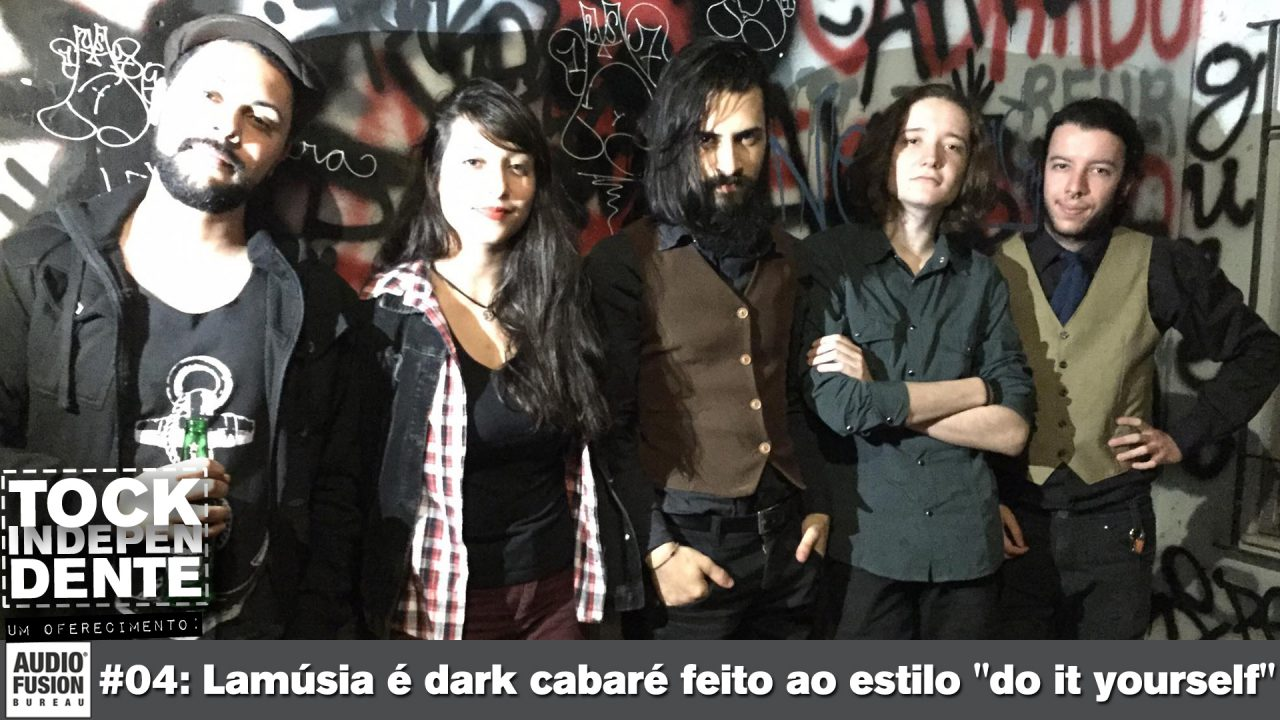 "TOCK INDEPENDENTE #04: Lamúsia é dark cabaré feito ao estilo ""do it yourself"""