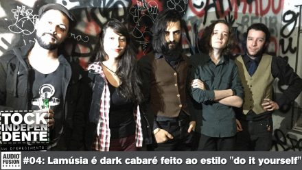 "TOCK INDEPENDENTE 04: Lamúsia é dark cabaré feito ao estilo ""do it yourself"""