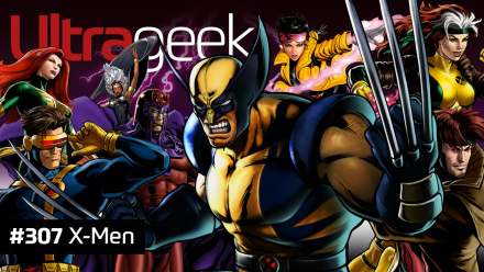Ultrageek 307 – X-Men