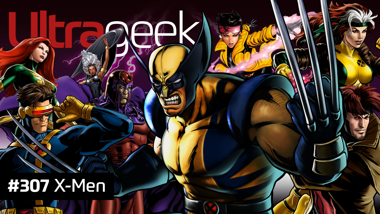 Ultrageek #307 – X-Men