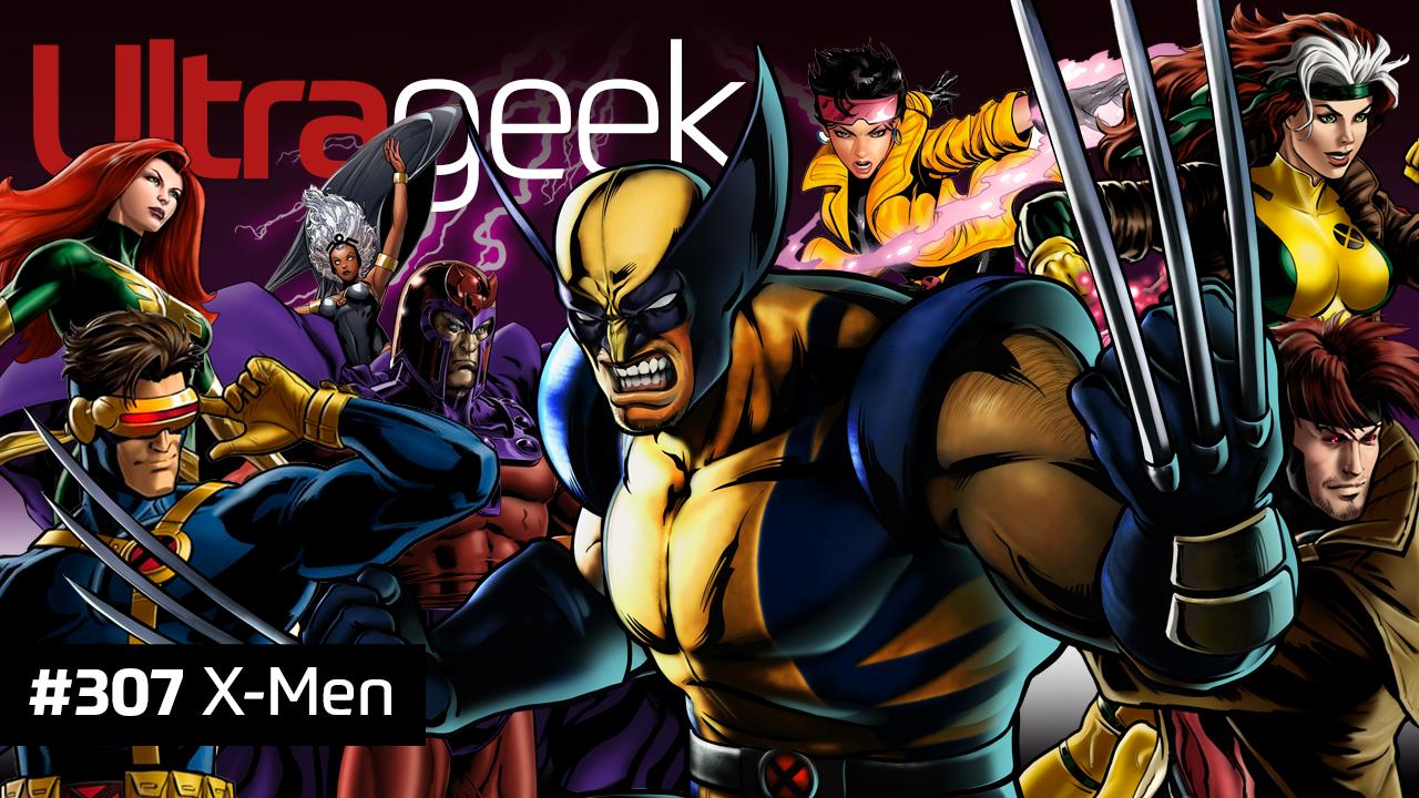 Ultrageek 307 – X-Men