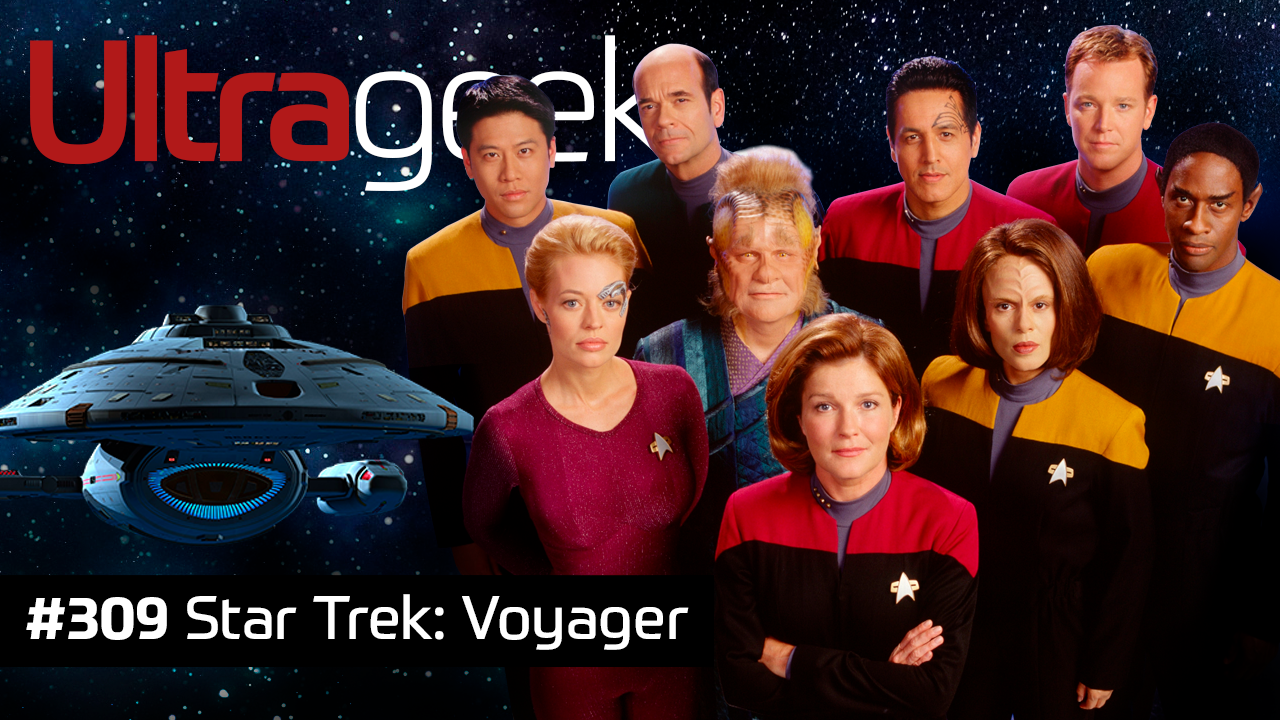 Ultrageek 309 – Star Trek: Voyager