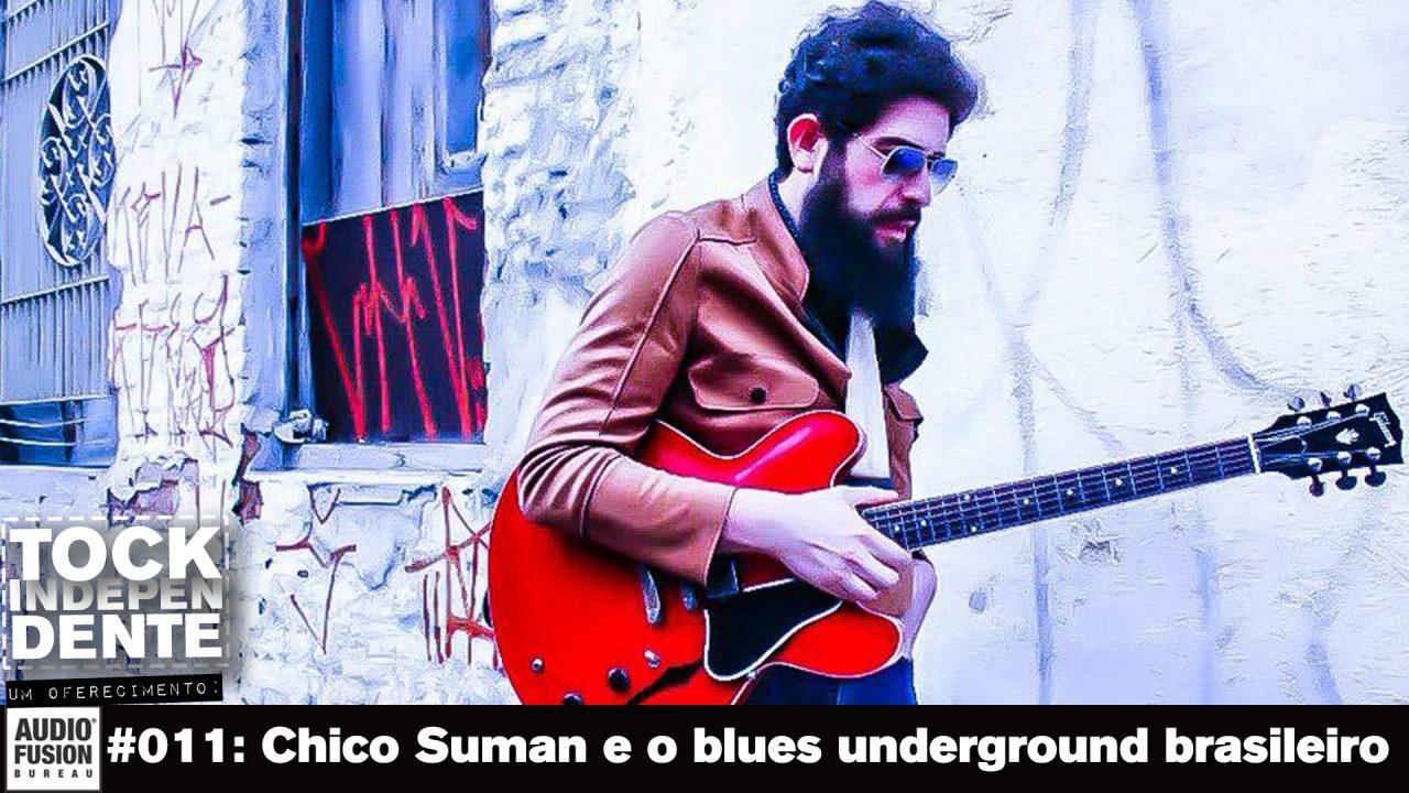 TOCK INDEPENDENTE 011: Chico Suman e o blues underground brasileiro