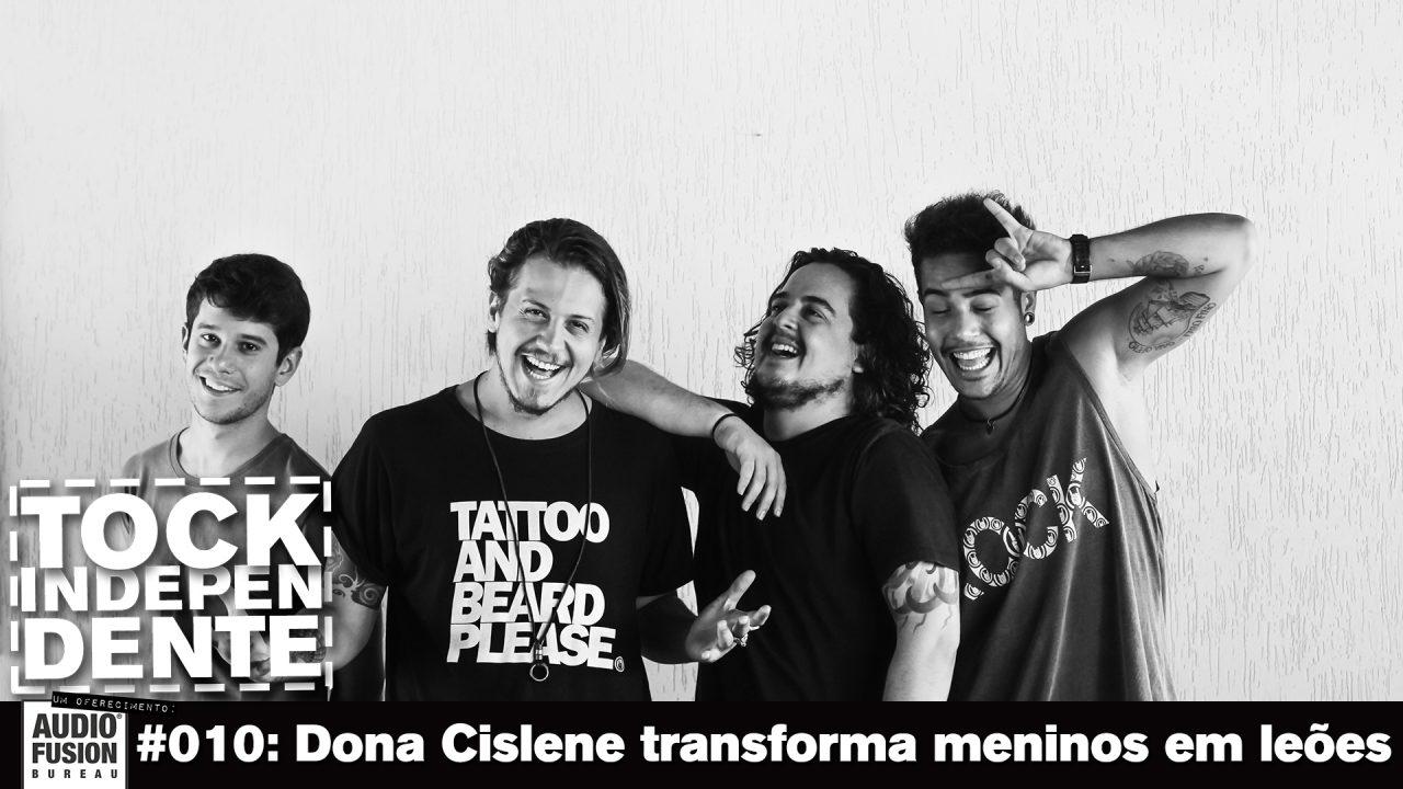 TOCK INDEPENDENTE #010: Dona Cislene transforma meninos em leões