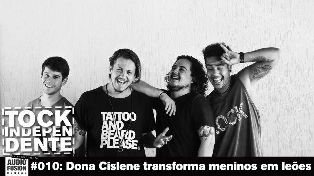 TOCK INDEPENDENTE 010: Dona Cislene transforma meninos em leões