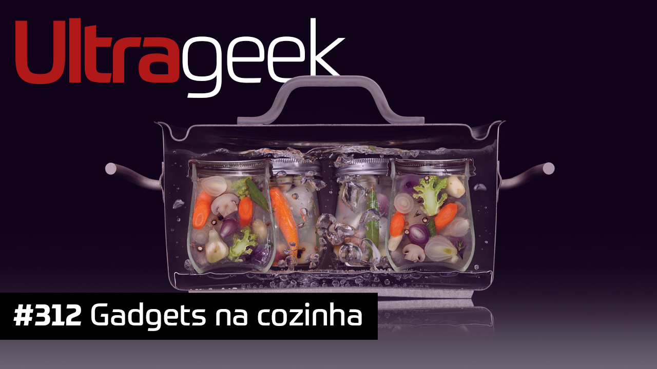 Ultrageek 312 – Gadgets na cozinha