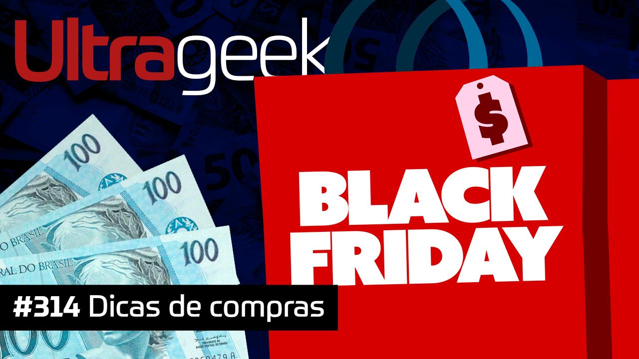 Ultrageek #314 – Dicas de compras