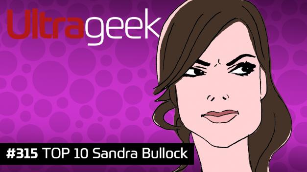 Ultrageek 315 – TOP 10 Sandra Bullock
