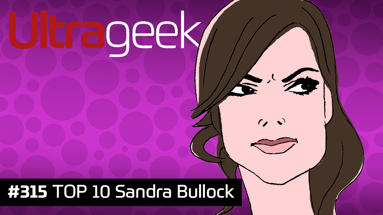 Ultrageek #315 – TOP 10 Sandra Bullock