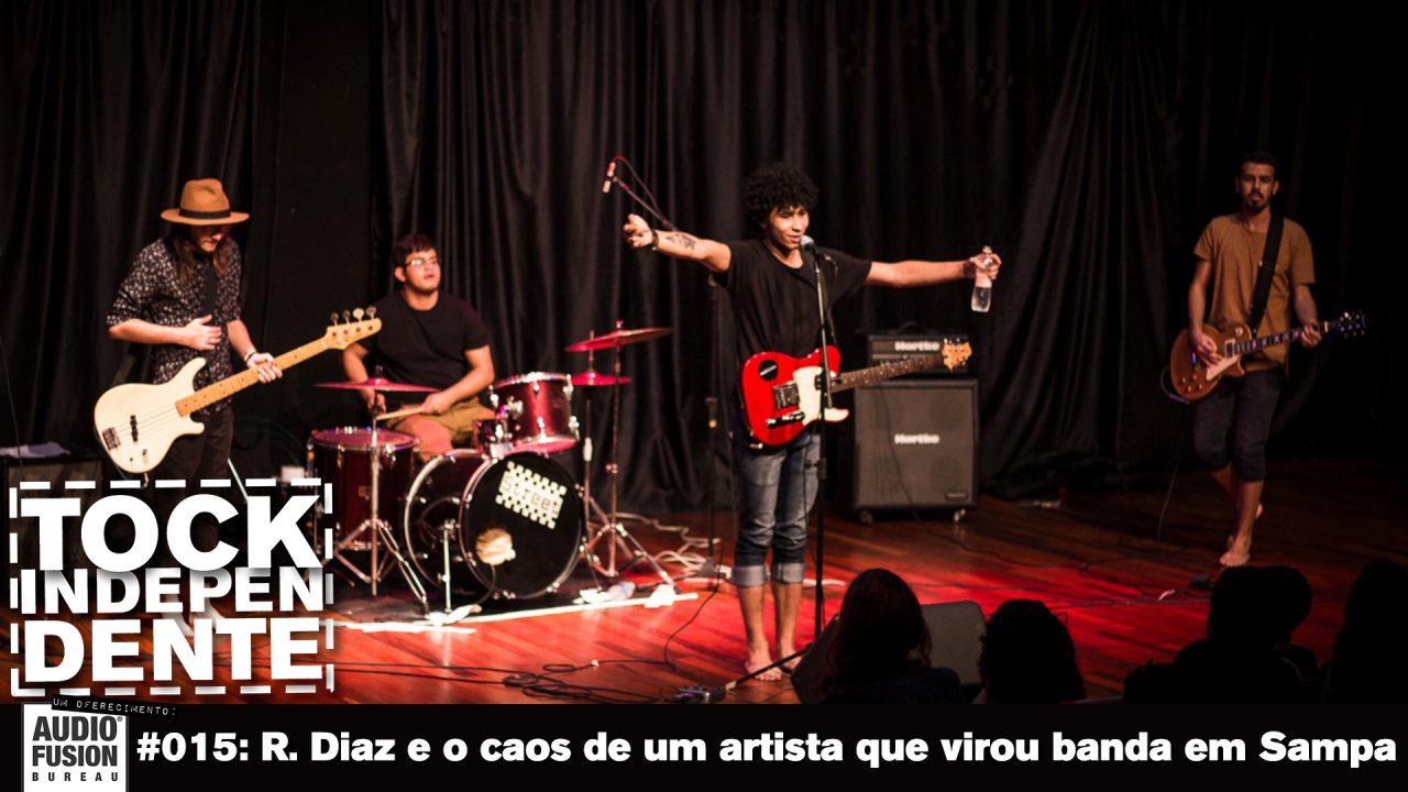 TOCK INDEPENDENTE #015: R. Diaz e o caos de um artista que virou banda em Sampa