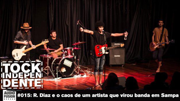 TOCK INDEPENDENTE 015: R. Diaz e o caos de um artista que virou banda em Sampa
