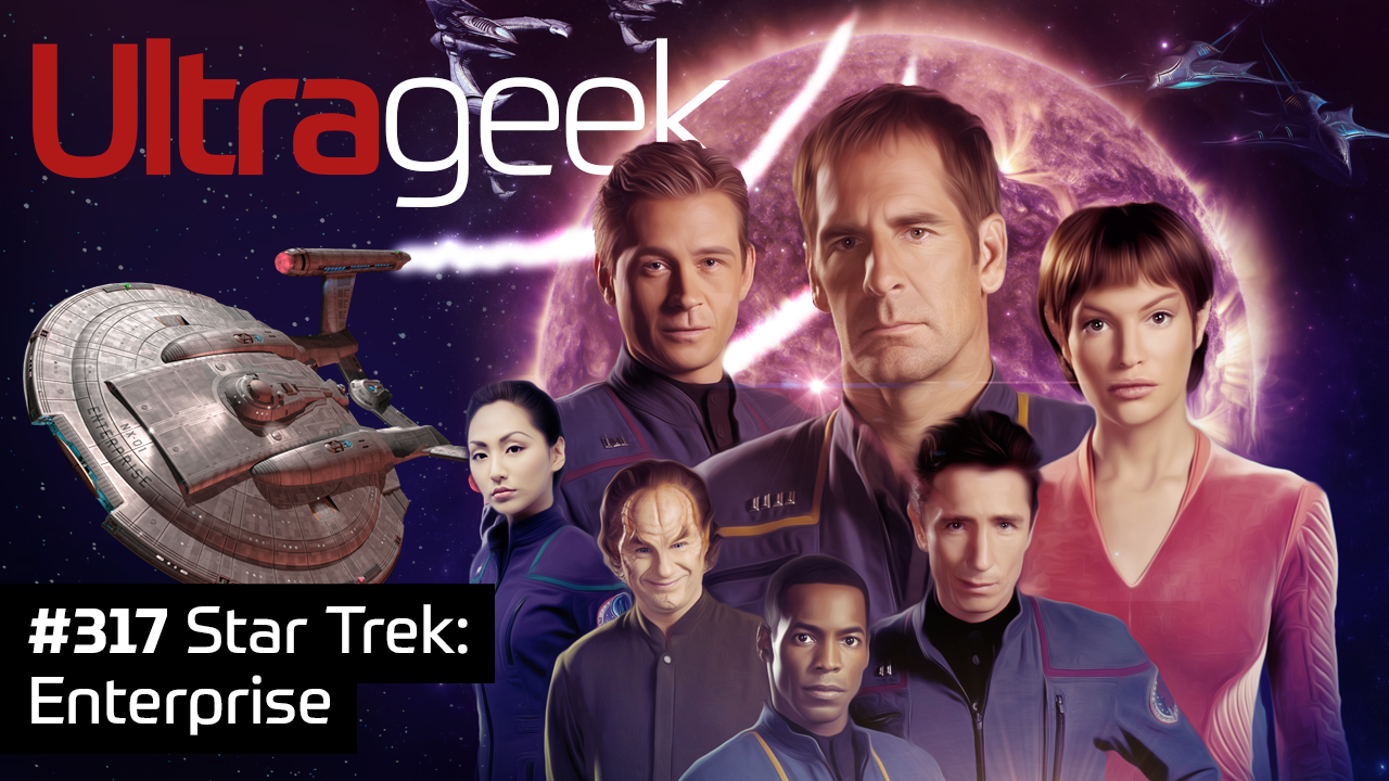 Ultrageek 317 – Star Trek: Enterprise