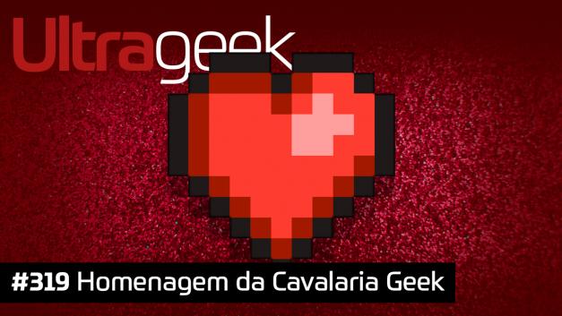 Ultrageek 319 – Homenagem da Cavalaria Geek