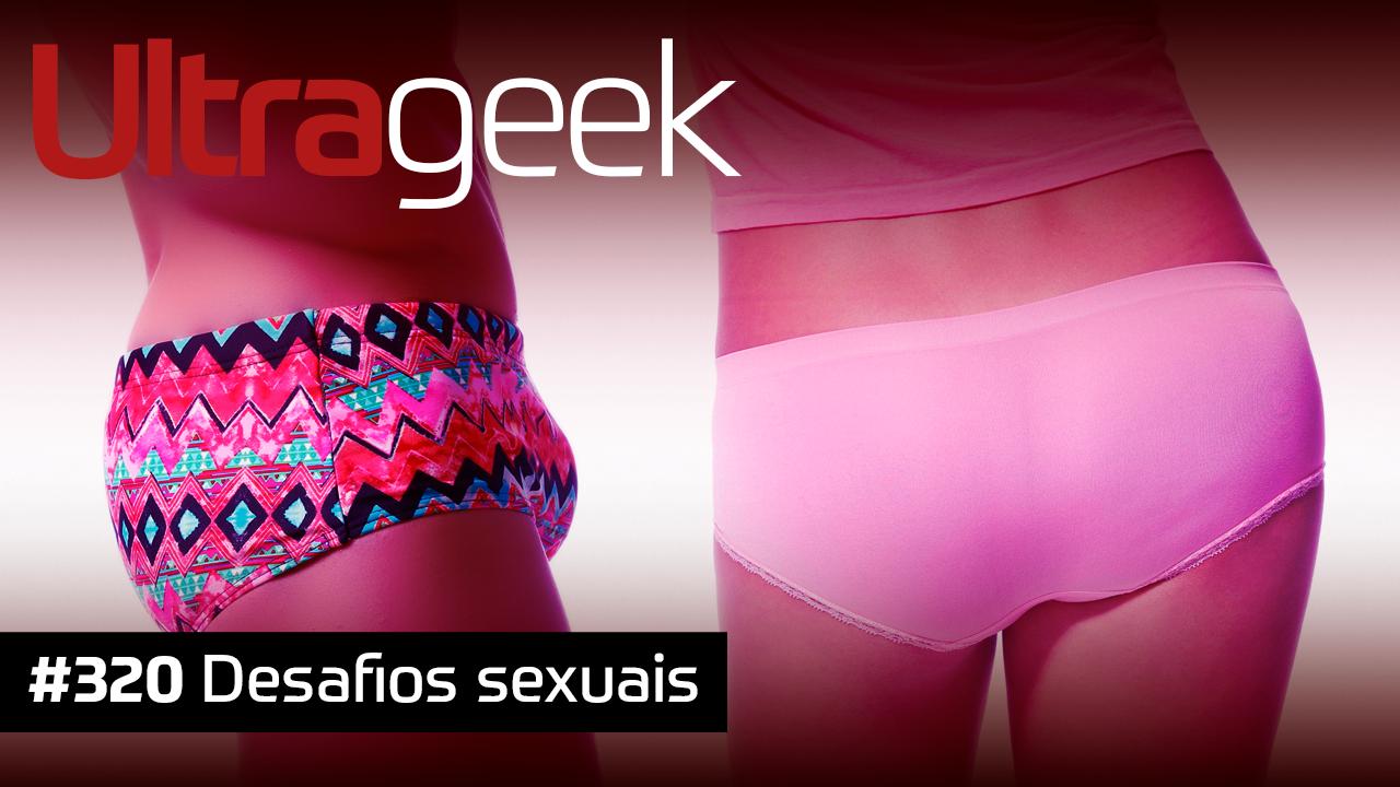 Ultrageek #320 – Desafios sexuais