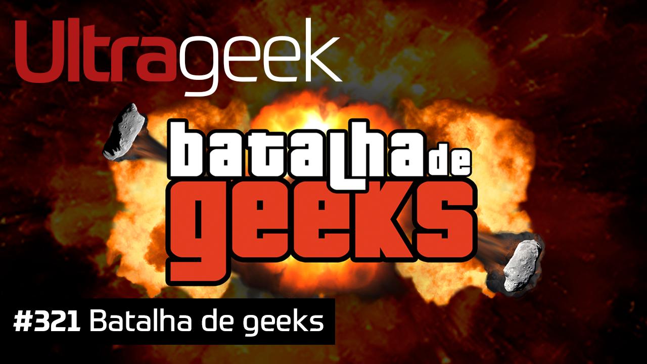 Ultrageek #321 – Batalha de Geeks