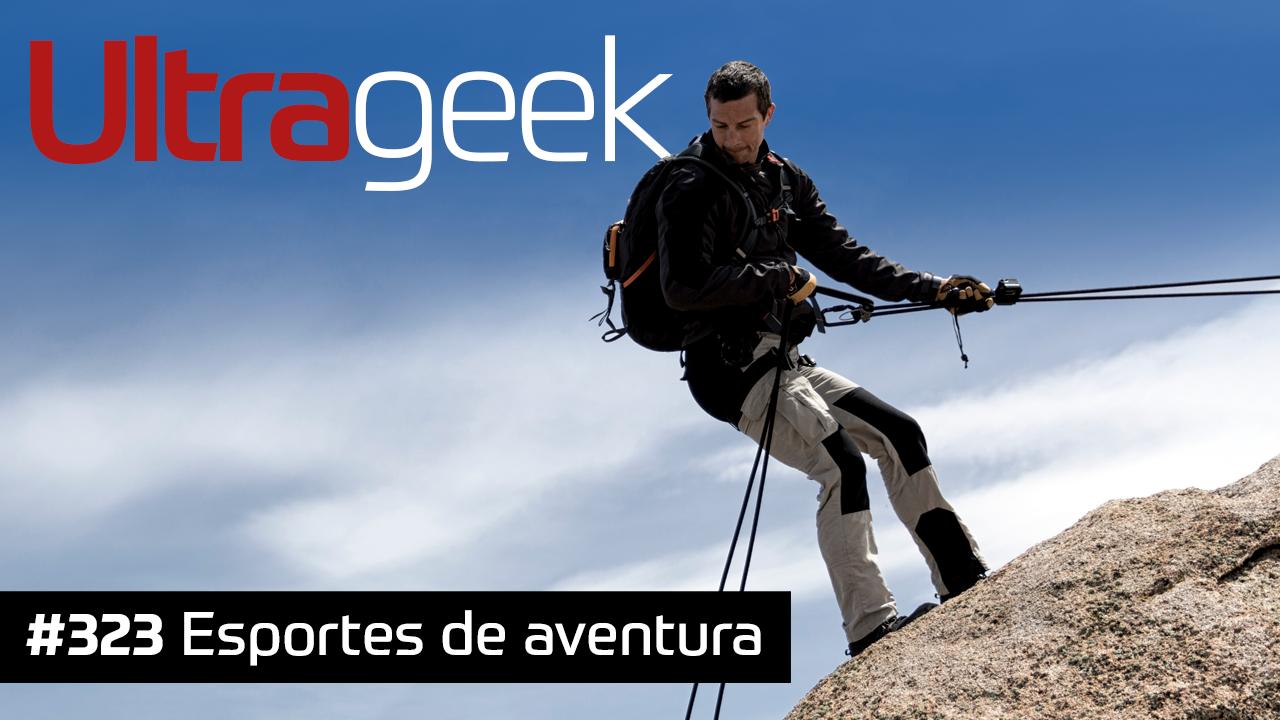 Ultrageek #323 – Esportes de aventura
