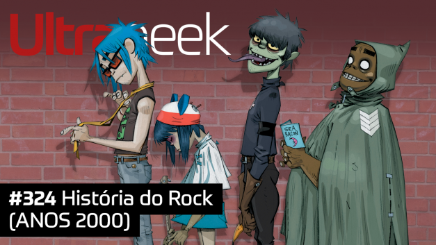 Ultrageek 324 – História do Rock (ANOS 2000)