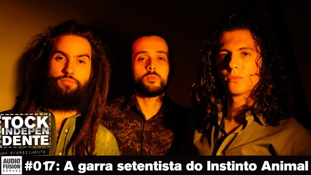 TOCK INDEPENDENTE 017: A garra setentista do Instinto Animal