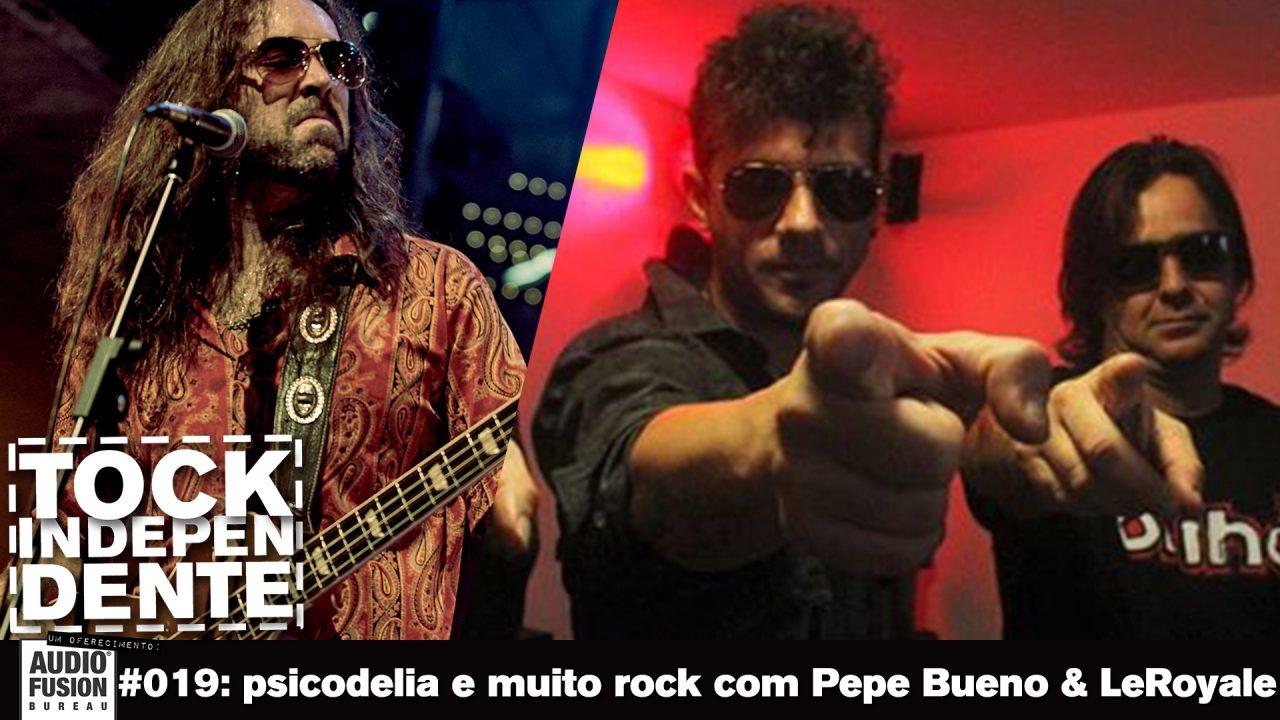TOCK INDEPENDENTE #019: psicodelia e muito rock com Pepe Bueno & LeRoyale