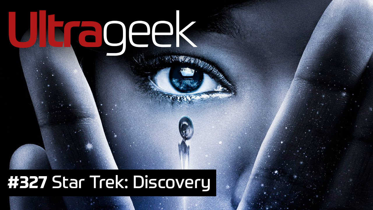 Ultrageek #327 – Star Trek: Discovery