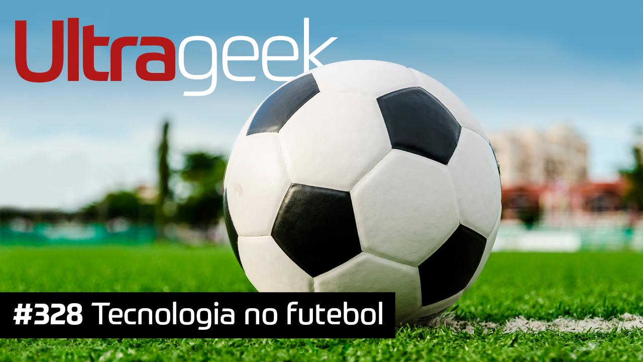 Ultrageek #328 – Tecnologia no futebol