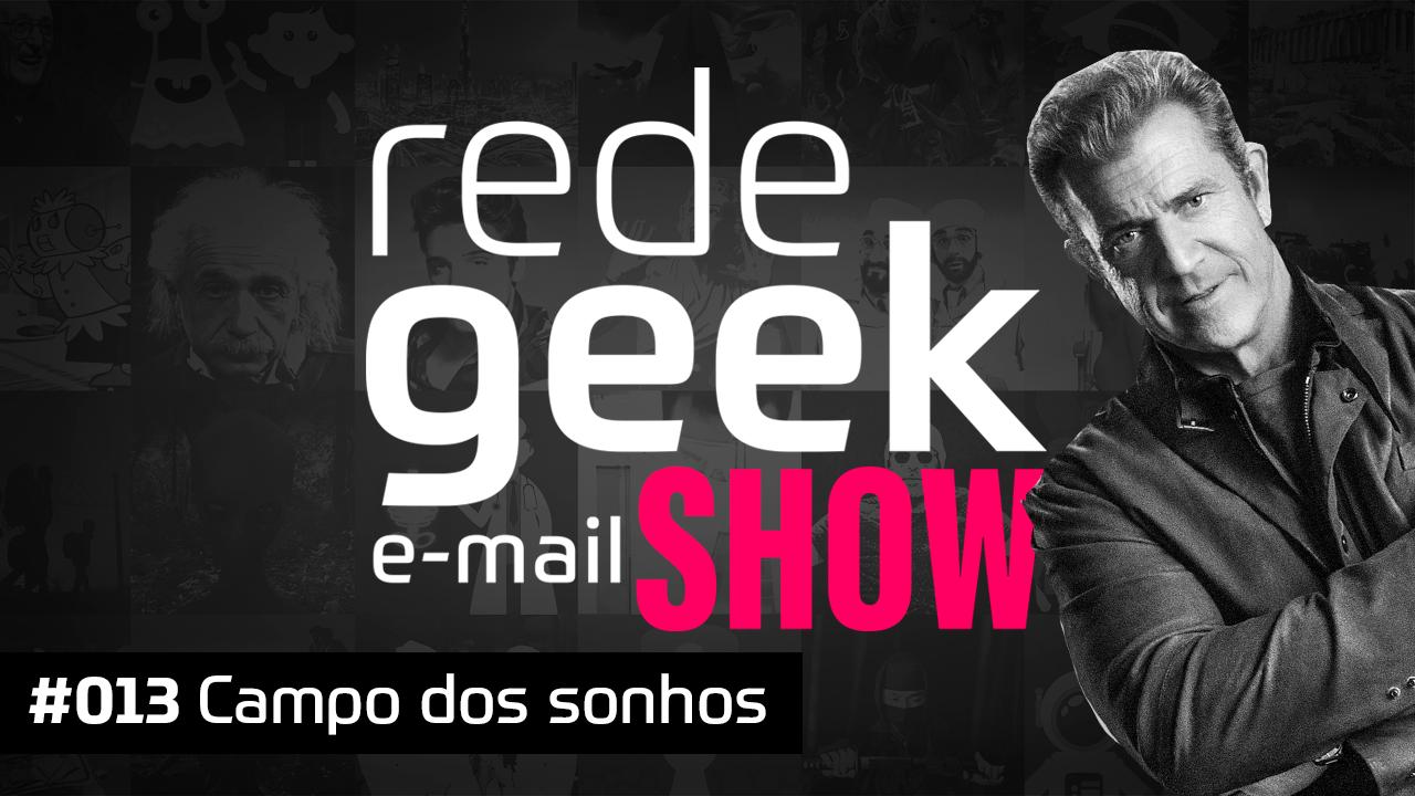 E-mail Show #013 – Campo dos sonhos