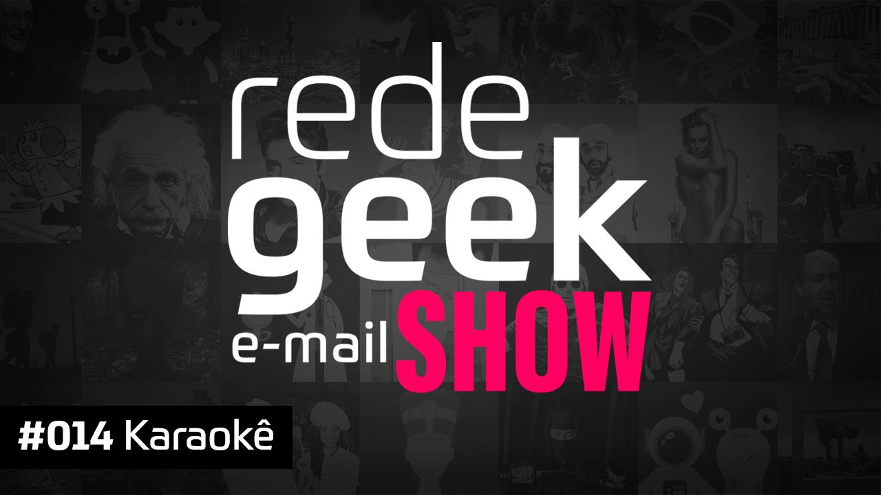 E-mail Show 014 – Karaokê