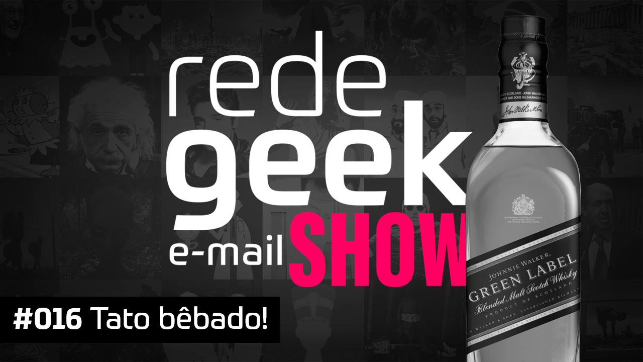 E-mail Show #016 – Tato bêbado