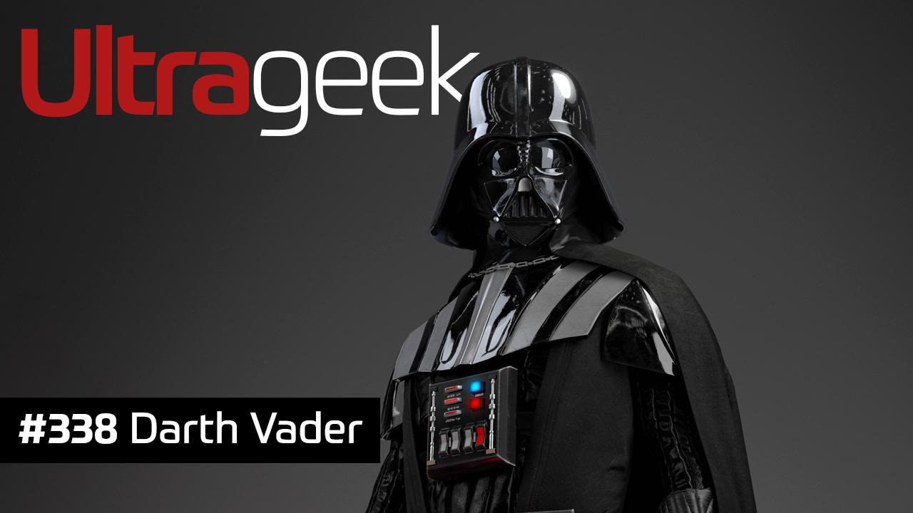 Ultrageek 338 – Darth Vader
