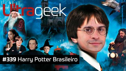 Ultrageek 339 – Harry Potter Brasileiro