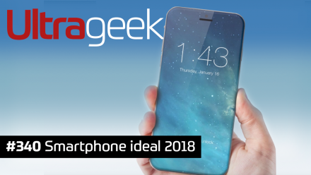 Ultrageek 340 – Smartphone ideal 2018