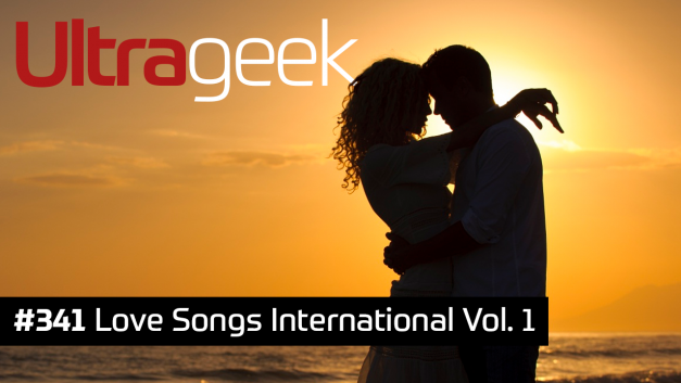 Ultrageek 341 – Love Songs International Vol. 1