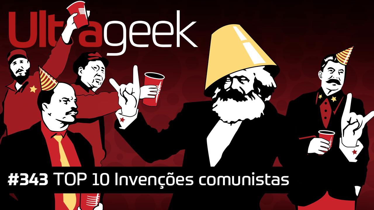 Ultrageek 343 – TOP 10 Invenções comunistas