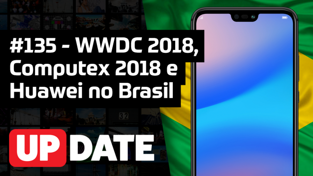 Update 135 – ROG Phone, Moto Z3 Play, Huawei no Brasil e WWDC 2018