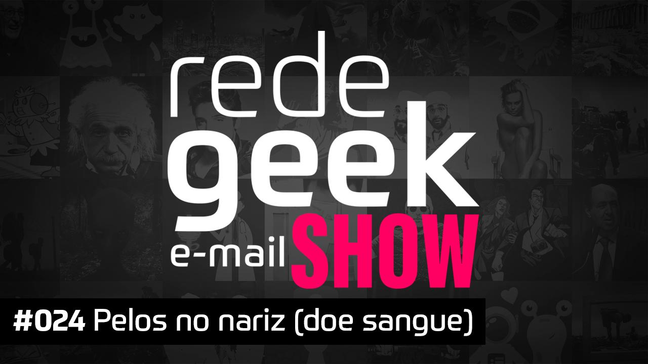 E-mail Show 024 – Pelos no nariz (doe sangue)