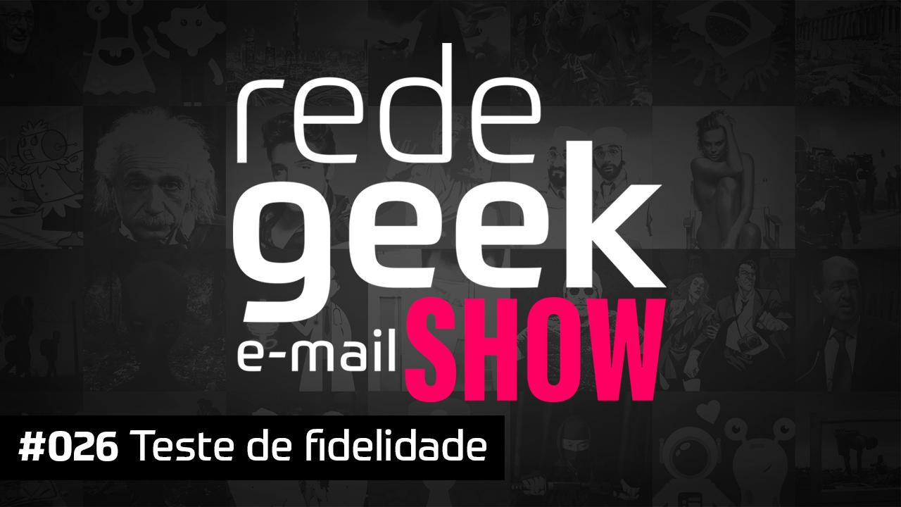 E-mail Show #026 – Teste de fidelidade