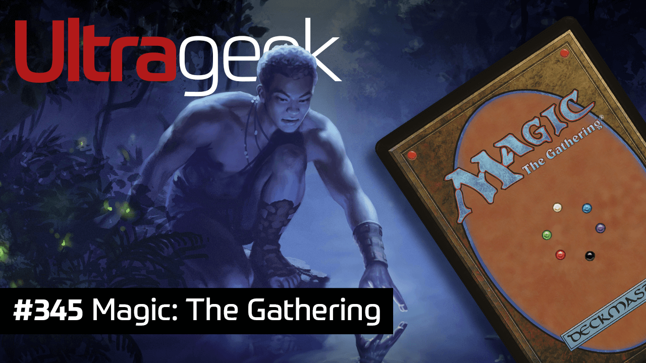 Ultrageek 345 – Magic: The Gathering