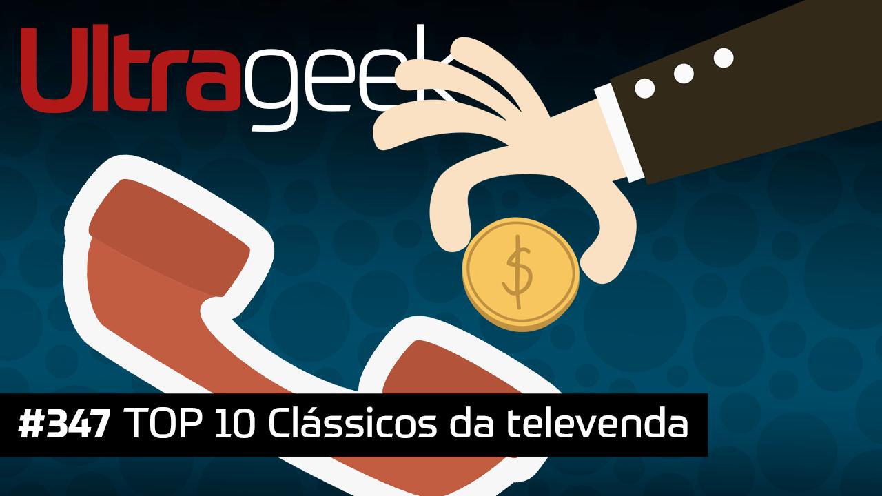 Ultrageek 347 – TOP 10 clássicos da televenda