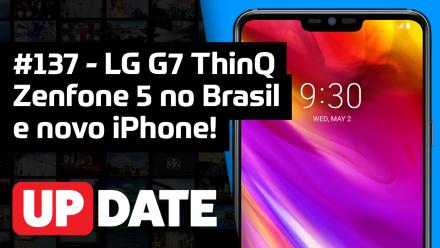 Update 137 – LG G7, Zenfone 5 no Brasil e iPhone colorido