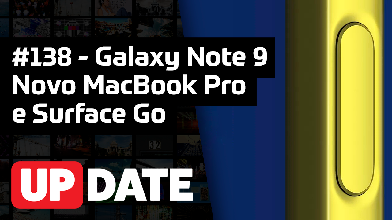 Update #138 – Galaxy Note 9, novo MacBook Pro e Surface Go