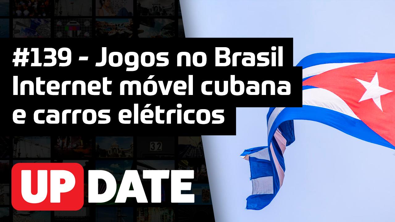Update #139 – Internet móvel cubana, carros elétricos e jogos no Brasil