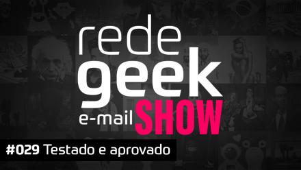 E-mail Show 029 – Testado e aprovado