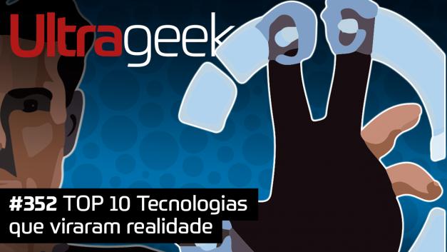 Ultrageek 352 – TOP 10 tecnologias que viraram realidade