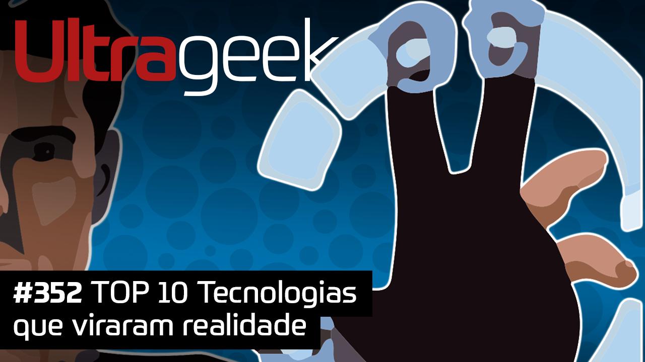 Ultrageek #352 – TOP 10 tecnologias que viraram realidade