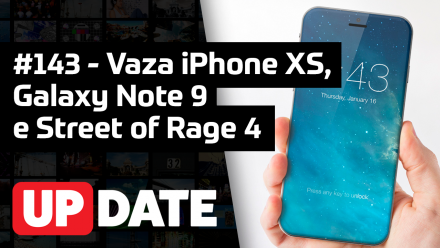 Update 143 – Vaza iPhone XS, Note 9 e Street of Rage 4